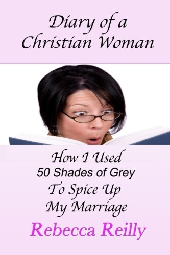 Diary of a Christian Woman: How I: Reilly, Rebecca