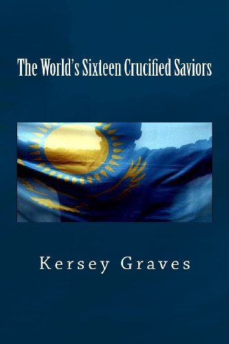 9781484996423: The World's Sixteen Crucified Saviors