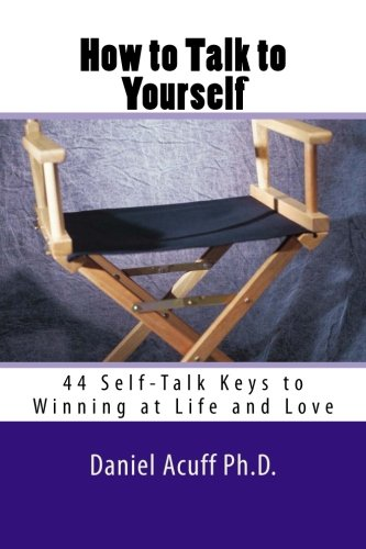 9781484997352: How to Talk to Yourself: 44 Self-Talk Keys to Winning at Life and Love