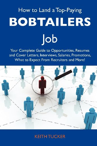 9781486101962: How to Land a Top-Paying Bobtailers Job: Your Complete Guide to Opportunities, Resumes and Cover Letters, Interviews, Salaries, Promotions, What to Expect from Recruiters and More