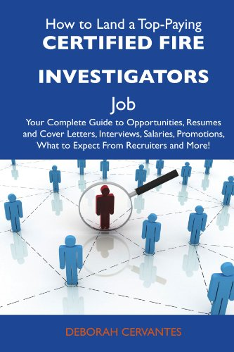 9781486104154: How to Land a Top-Paying Certified fire investigators Job: Your Complete Guide to Opportunities, Resumes and Cover Letters, Interviews, Salaries, Promotions, What to Expect From Recruiters and More