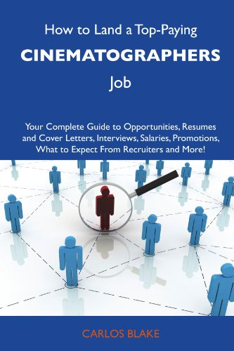 9781486105113: How to Land a Top-Paying Cinematographers Job: Your Complete Guide to Opportunities, Resumes and Cover Letters, Interviews, Salaries, Promotions, What to Expect From Recruiters and More