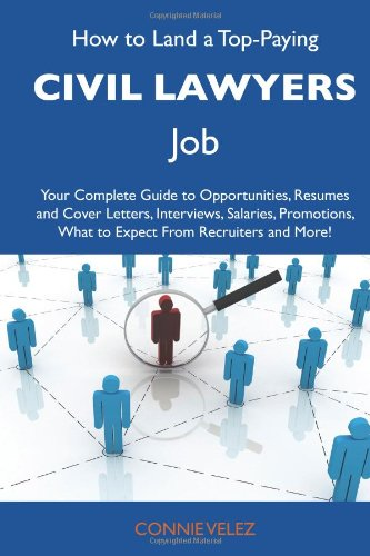 9781486105373: How to Land a Top-Paying Civil lawyers Job: Your Complete Guide to Opportunities, Resumes and Cover Letters, Interviews, Salaries, Promotions, What to Expect From Recruiters and More