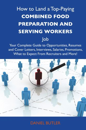 How to Land a Top-Paying Combined food preparation and serving workers Job: Your Complete Guide to Opportunities, Resumes and Cover Letters, ... What to Expect From Recruiters and More (9781486106110) by Butler, Daniel