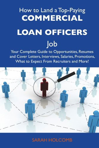 9781486106301: How to Land a Top-Paying Commercial loan officers Job: Your Complete Guide to Opportunities, Resumes and Cover Letters, Interviews, Salaries, Promotions, What to Expect From Recruiters and More