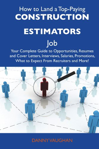 9781486107308: How to Land a Top-Paying Construction estimators Job: Your Complete Guide to Opportunities, Resumes and Cover Letters, Interviews, Salaries, Promotions, What to Expect From Recruiters and More