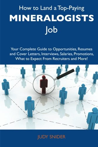 9781486124879: How to Land a Top-Paying Mineralogists Job: Your Complete Guide to Opportunities, Resumes and Cover Letters, Interviews, Salaries, Promotions, What to Expect From Recruiters and More
