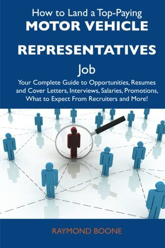 9781486125449: How to Land a Top-Paying Motor vehicle representatives Job: Your Complete Guide to Opportunities, Resumes and Cover Letters, Interviews, Salaries, Promotions, What to Expect From Recruiters and More