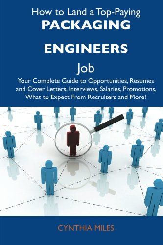 9781486128044: How to Land a Top-Paying Packaging engineers Job: Your Complete Guide to Opportunities, Resumes and Cover Letters, Interviews, Salaries, Promotions, What to Expect From Recruiters and More