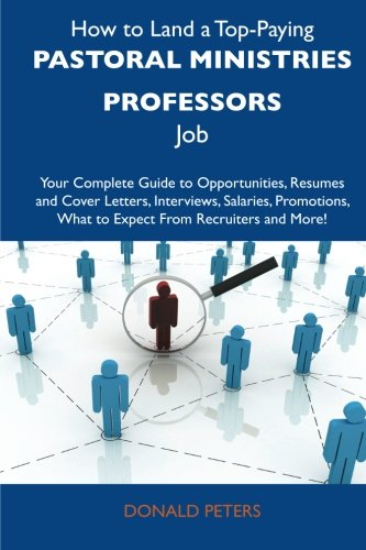 9781486128334: How to Land a Top-Paying Pastoral ministries professors Job: Your Complete Guide to Opportunities, Resumes and Cover Letters, Interviews, Salaries, Promotions, What to Expect From Recruiters and More