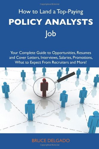 9781486130122: How to Land a Top-Paying Policy analysts Job: Your Complete Guide to Opportunities, Resumes and Cover Letters, Interviews, Salaries, Promotions, What to Expect From Recruiters and More