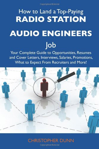 9781486132621: How to Land a Top-Paying Radio station audio engineers Job: Your Complete Guide to Opportunities, Resumes and Cover Letters, Interviews, Salaries, Promotions, What to Expect From Recruiters and More