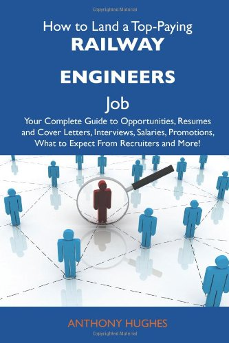 9781486132775: How to Land a Top-Paying Railway engineers Job: Your Complete Guide to Opportunities, Resumes and Cover Letters, Interviews, Salaries, Promotions, What to Expect From Recruiters and More