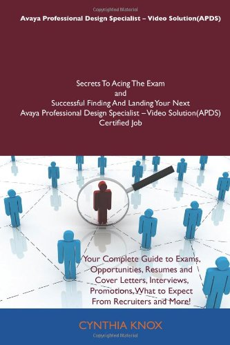 Avaya Professional Design Specialist - Video Solution(APDS) Secrets To Acing The Exam and Successful Finding And Landing Your Next Avaya Professional ... - Video Solution(APDS) Certified Job (1486158838) by Cynthia Knox