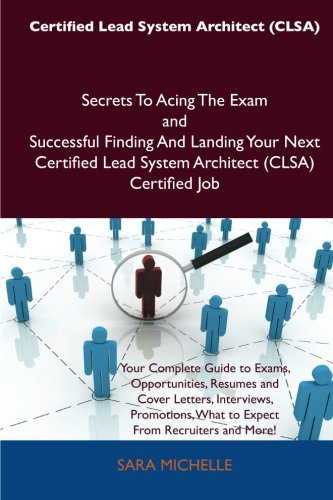 9781486160747: Certified Lead System Architect (CLSA) Secrets To Acing The Exam and Successful Finding And Landing Your Next Certified Lead System Architect (CLSA) Certified Job