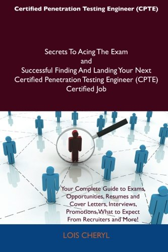 9781486160914: Certified Penetration Testing Engineer (CPTE) Secrets To Acing The Exam and Successful Finding And Landing Your Next Certified Penetration Testing Engineer (CPTE) Certified Job