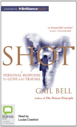 Shot: A Personal Response to Guns and Trauma: Bell, Gail