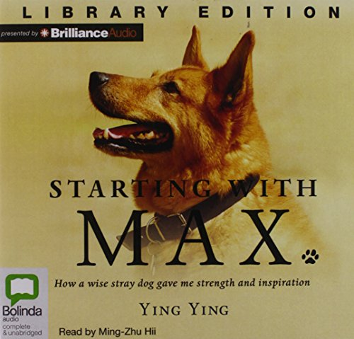 Starting with Max: How a Wise Stray Dog Gave Me Strength and Inspiration: Ying Ying