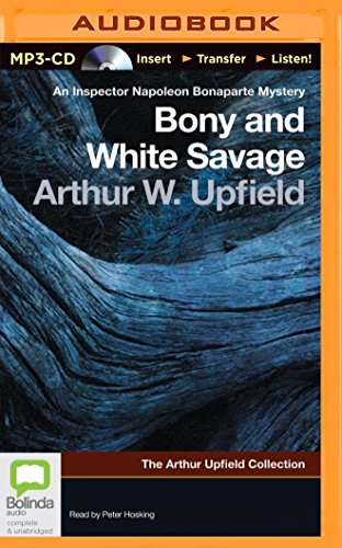 Bony and White Savage: The Arthur Upfiled Collections: Upfield, Arthur William