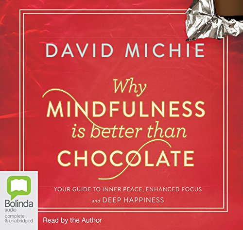 Why Mindfulness Is Better Than Chocolate (Compact Disc): David Michie