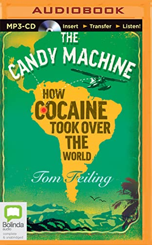 The Candy Machine: How Cocaine Took Over the World: Feiling, Tom