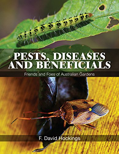 Pests, Diseases and Beneficials: Friends and Foes of Australian Gardens.