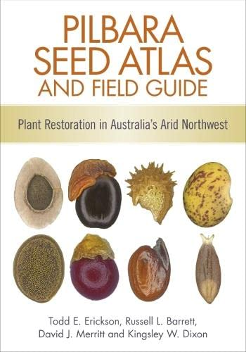 Pilbara Seed Atlas And Field Guide: Erickson, Todd E.;barett,
