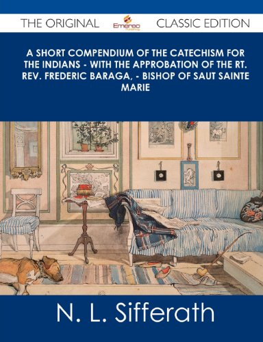 9781486439607: A Short Compendium of the Catechism for the Indians - With the Approbation of the Rt. REV. Frederic Baraga, - Bishop of Saut Sainte Marie - The Orig