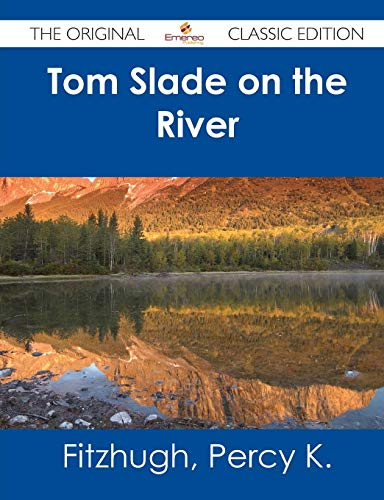 Tom Slade on the River - The Original Classic Edition (1486482759) by Fitzhugh, Percy Keese