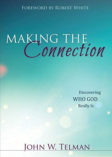 Making the Connection: Discovering Who God Really Is: Telman, John W.