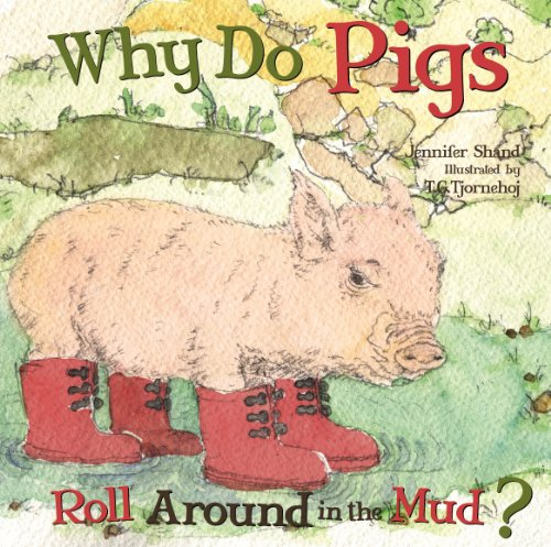 Why Do Pigs Roll Around in the Mud?: Shand, Jennifer