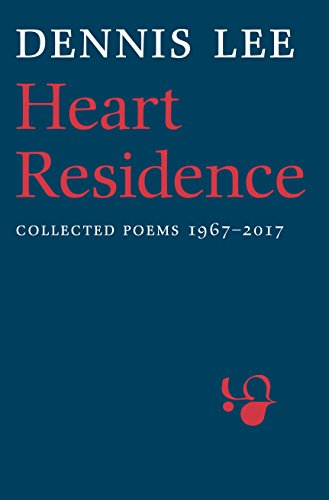 Heart Residence: Collected Poems 1967-2017: Dennis Lee