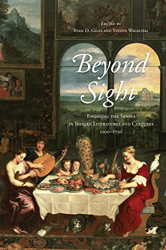 Beyond Sight: Engaging the Senses in Iberian Literatures and Cultures, 1200-1750 (Toronto Iberic): ...
