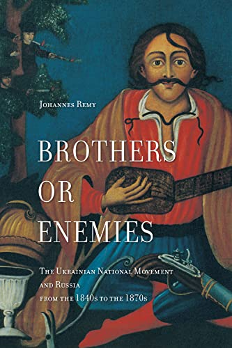 9781487500467: Brothers or Enemies?: The Ukrainian National Movement and Russia from the 1840s to the 1870s