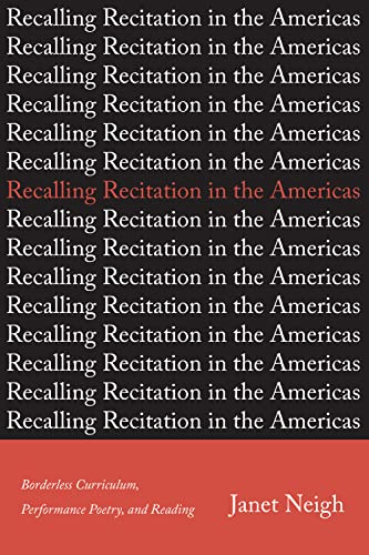 Recalling Recitation in the Americas: Borderless Curriculum, Performance Poetry, and Reading: Janet...