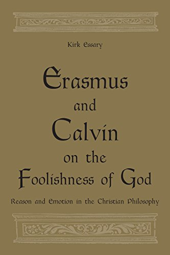 Erasmus and Calvin on the Foolishness of God: Reason and Emotion in the Christian Philosophy: Kirk ...