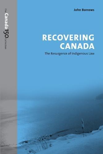 Recovering Canada: The Resurgence of Indigenous Law: John Borrows