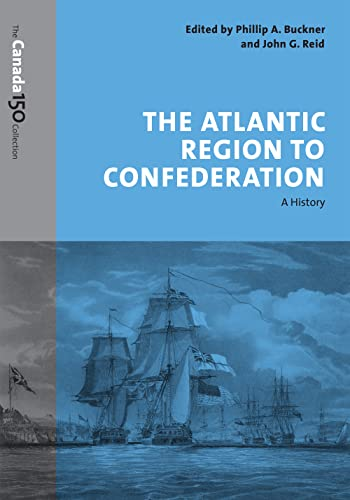 9781487516598: The Atlantic Region to Confederation: A History (The Canada 150 Collection)