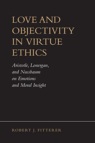 9781487520052: Love and Objectivity in Virtue Ethics: Aristotle, Lonergan, and Nussbaum on Emotions and Moral Insight