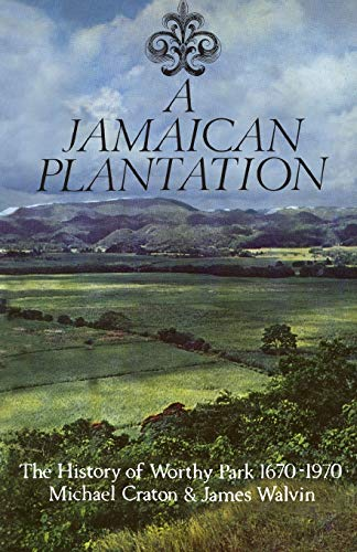 A Jamaican Plantation: The History of Worthy: Michael Craton, James