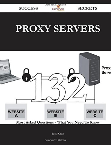 9781488856143: proxy servers 132 Success Secrets - 132 Most Asked Questions On proxy servers - What You Need To Know
