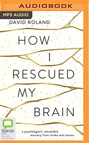 9781489025333: How I Rescued My Brain: A Psychologist's Remarkable Recovery from Stroke and Trauma