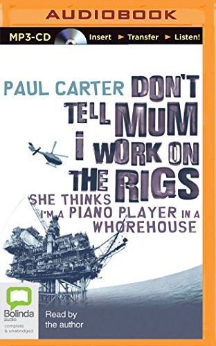9781489083050: Don't Tell Mum I Work on the Rigs: She Thinks I'm a Piano Player in a Whorehouse