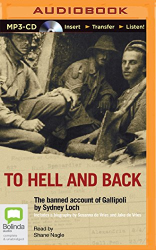 To Hell and Back: The Banned Account of Gallipoli by Sydney Loch: Jake De Vries; Susanna De Vries