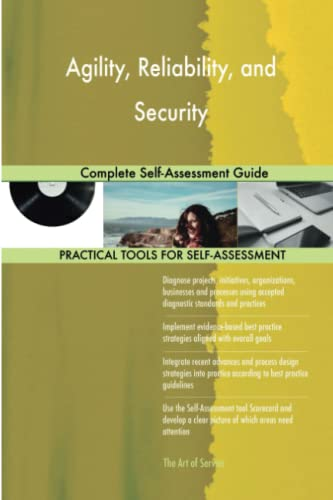 Agility, Reliability, and Security Complete Self-Assessment Guide: Gerardus Blokdyk
