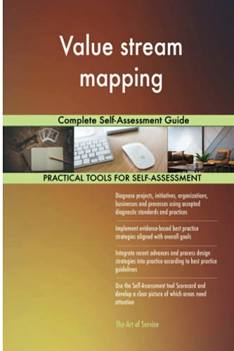 Value stream mapping Complete Self-Assessment Guide: Gerardus Blokdyk