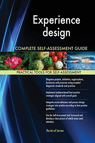 Experience design Complete Self-Assessment Guide: Gerardus Blokdyk