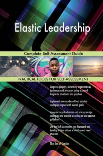 Elastic Leadership Complete Self-Assessment Guide: Gerardus Blokdyk
