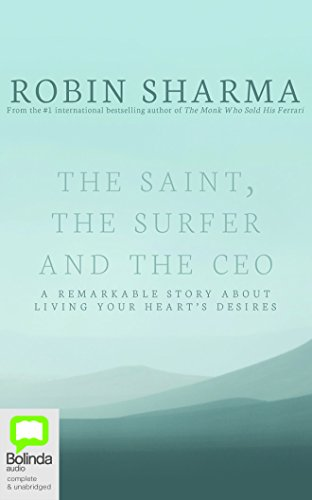 9781489358028: The Saint, the Surfer and the CEO: A Remarkable Story About Living Your Heart's Desires