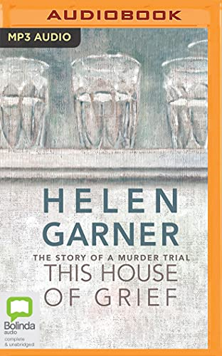 This House of Grief: The Story of a Murder Trial: Helen Garner